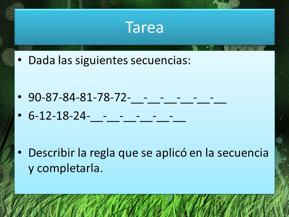 Tarea Dada las siguientes secuencias: 90-87-84-81-78-72-__-__-__-__-__-__ 6-12-18-24-__-__-__-__-__-__ Describir la regla que se aplicó en la secuenci