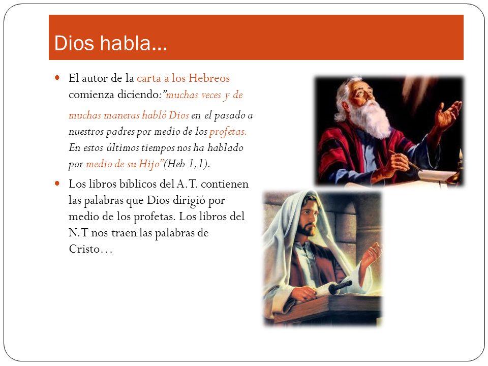 Dios habla… El autor de la carta a los Hebreos comienza diciendo:muchas veces y de muchas maneras habló Dios en el pasado a nuestros padres por medio