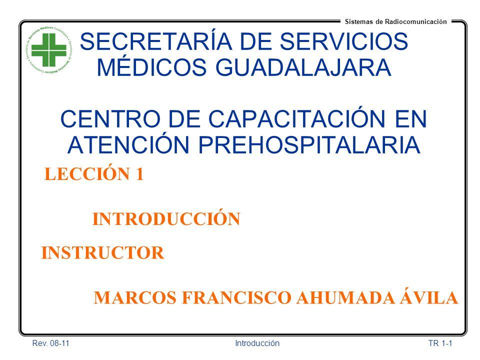 Sistemas de Radiocomunicación Rev. 08-11Introducción TR 1-1 SECRETARÍA DE SERVICIOS MÉDICOS GUADALAJARA CENTRO DE CAPACITACIÓN EN ATENCIÓN PREHOSPITAL