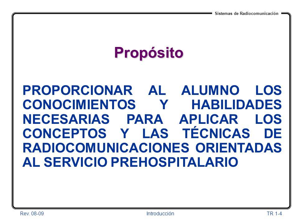 Sistemas de Radiocomunicación Rev. 08-09Introducción TR 1-4 Propósito PROPORCIONAR AL ALUMNO LOS CONOCIMIENTOS Y HABILIDADES NECESARIAS PARA APLICAR L