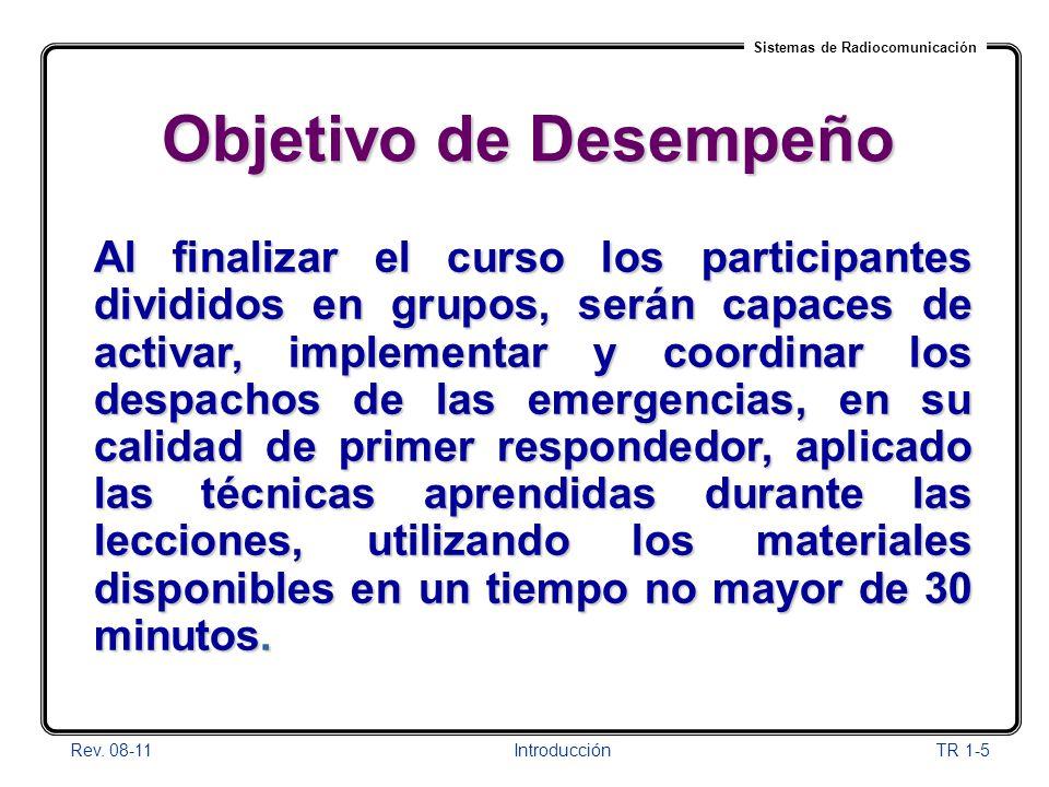 Sistemas de Radiocomunicación Rev. 08-11Introducción TR 1-5 Objetivo de Desempeño Al finalizar el curso los participantes divididos en grupos, serán c
