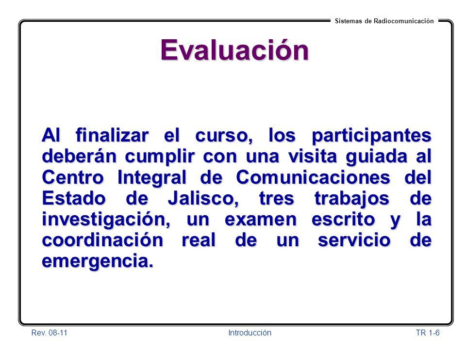 Sistemas de Radiocomunicación Rev. 08-11Introducción TR 1-6 Evaluación Al finalizar el curso, los participantes deberán cumplir con una visita guiada