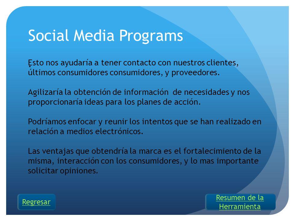 Social Media Programs. Esto nos ayudaría a tener contacto con nuestros clientes, últimos consumidores consumidores, y proveedores. Agilizaría la obten