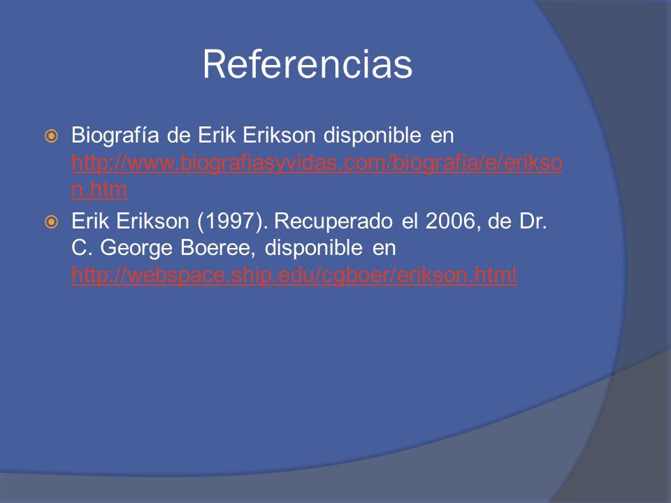 Referencias Biografía de Erik Erikson disponible en http://www.biografiasyvidas.com/biografia/e/erikso n.htm http://www.biografiasyvidas.com/biografia