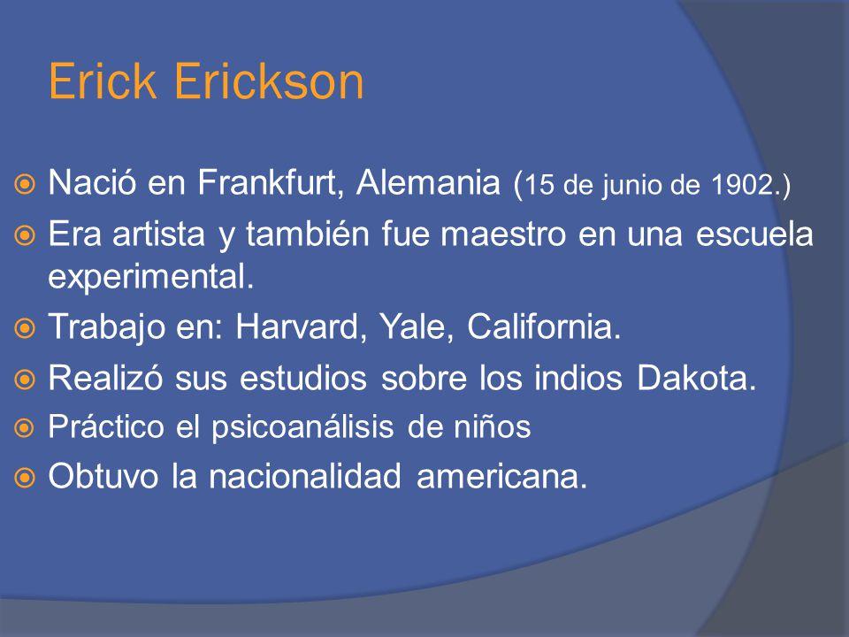Erick Erickson Nació en Frankfurt, Alemania ( 15 de junio de 1902.) Era artista y también fue maestro en una escuela experimental. Trabajo en: Harvard