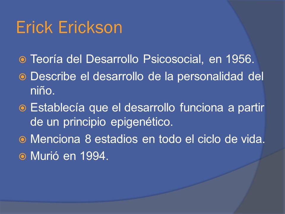 Teoría del Desarrollo Psicosocial, en 1956. Describe el desarrollo de la personalidad del niño. Establecía que el desarrollo funciona a partir de un p