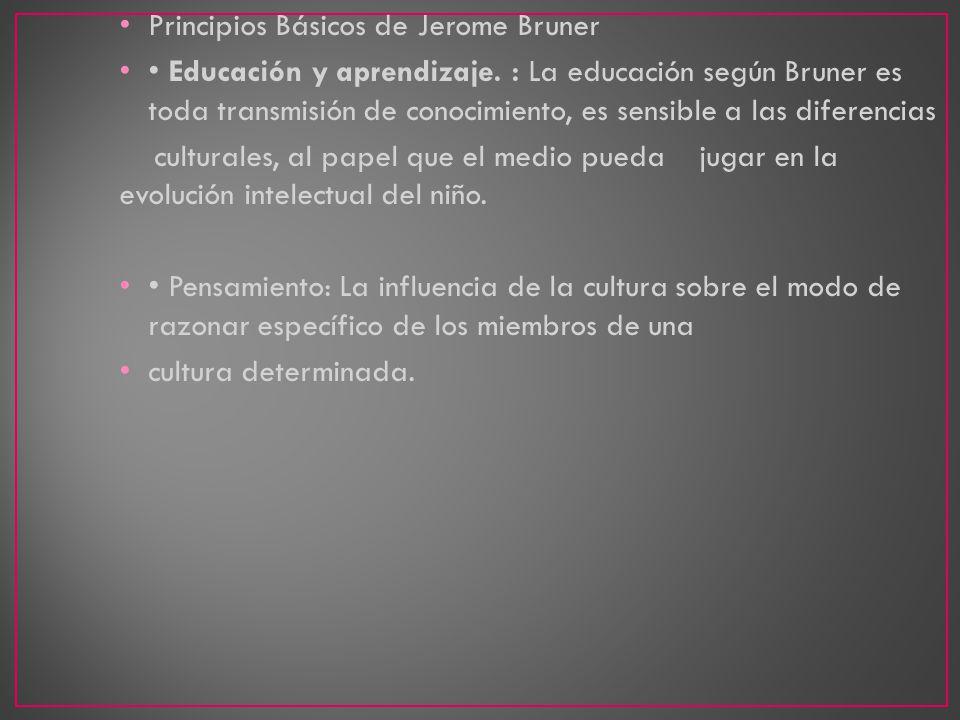Principios Básicos de Jerome Bruner Educación y aprendizaje. : La educación según Bruner es toda transmisión de conocimiento, es sensible a las difere