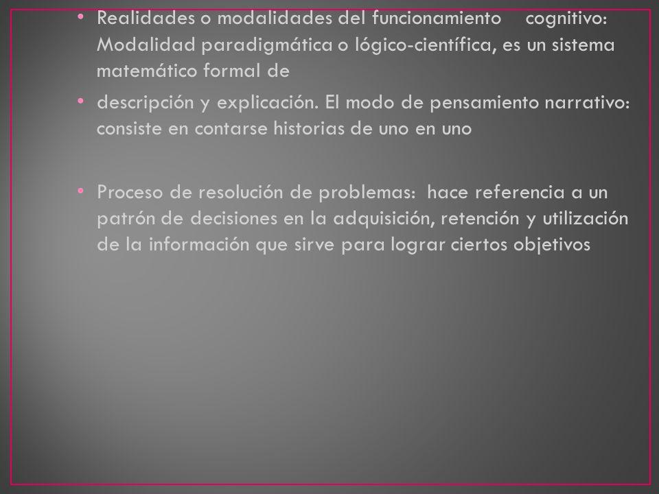 Realidades o modalidades del funcionamiento cognitivo: Modalidad paradigmática o lógico-científica, es un sistema matemático formal de descripción y e
