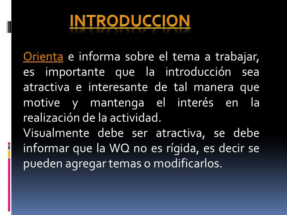 OrientaOrienta e informa sobre el tema a trabajar, es importante que la introducción sea atractiva e interesante de tal manera que motive y mantenga el interés en la realización de la actividad.