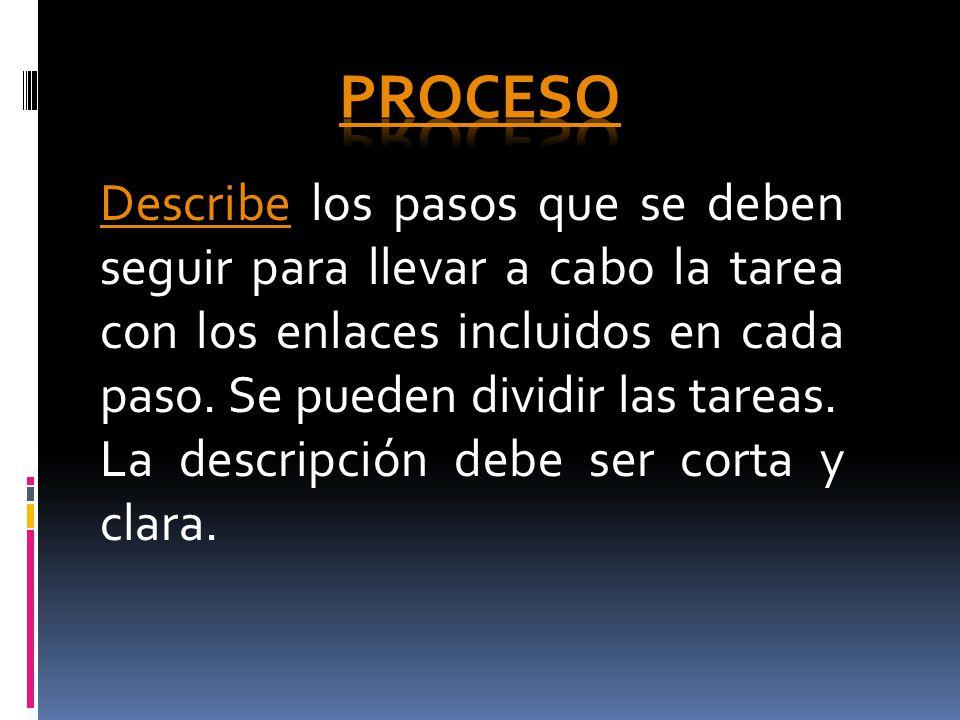 DescribeDescribe los pasos que se deben seguir para llevar a cabo la tarea con los enlaces incluidos en cada paso. Se pueden dividir las tareas. La de