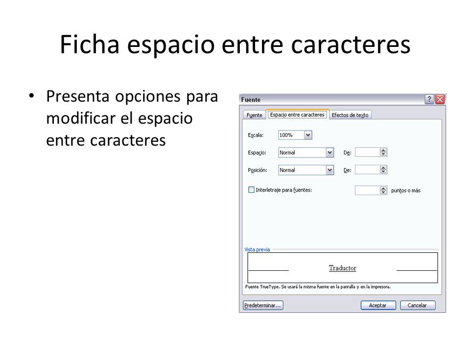 Ficha espacio entre caracteres Presenta opciones para modificar el espacio entre caracteres
