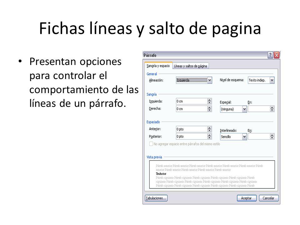 Fichas líneas y salto de pagina Presentan opciones para controlar el comportamiento de las líneas de un párrafo.