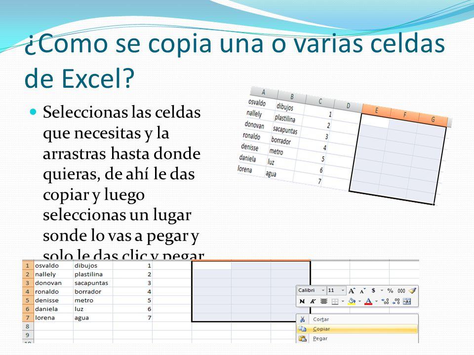 ¿Como se copia una o varias celdas de Excel? Seleccionas las celdas que necesitas y la arrastras hasta donde quieras, de ahí le das copiar y luego sel