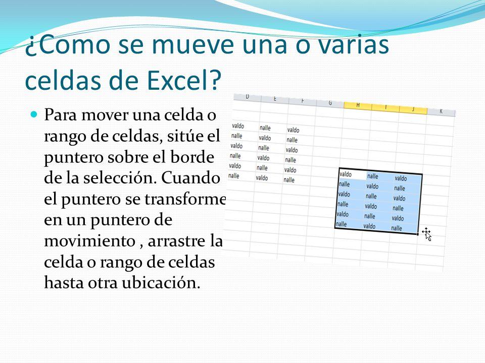 ¿Como se mueve una o varias celdas de Excel? Para mover una celda o rango de celdas, sitúe el puntero sobre el borde de la selección. Cuando el punter