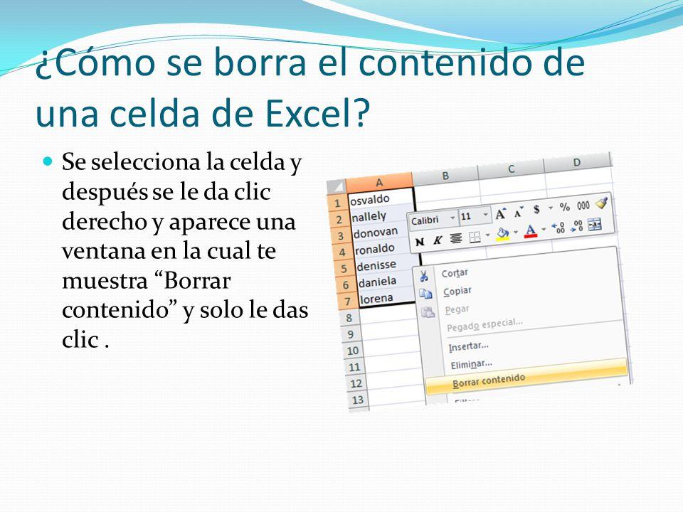 ¿Cómo se borra el contenido de una celda de Excel? Se selecciona la celda y después se le da clic derecho y aparece una ventana en la cual te muestra