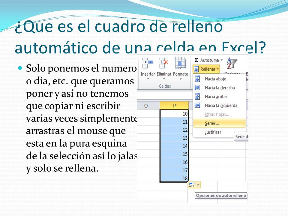 ¿Que es el cuadro de relleno automático de una celda en Excel? Solo ponemos el numero o día, etc. que queramos poner y así no tenemos que copiar ni es