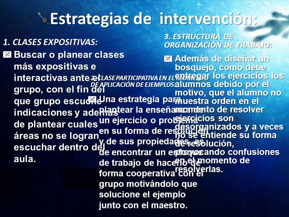 Estrategias de intervención: 1. CLASES EXPOSITIVAS: Buscar o planear clases más expositivas e interactivas ante el grupo, con el fin del que grupo esc