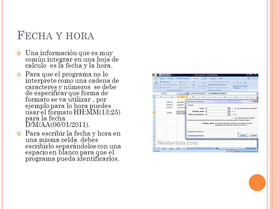 F ECHA Y HORA Una información que es muy común integrar en una hoja de calculo es la fecha y la hora.