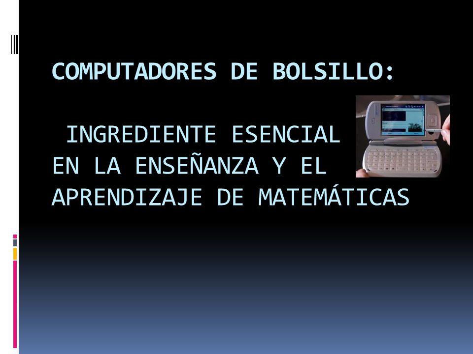 COMPUTADORES DE BOLSILLO: INGREDIENTE ESENCIAL EN LA ENSEÑANZA Y EL APRENDIZAJE DE MATEMÁTICAS