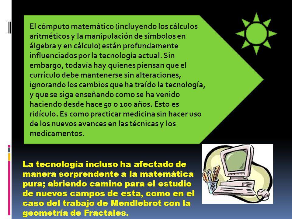 El cómputo matemático (incluyendo los cálculos aritméticos y la manipulación de símbolos en álgebra y en cálculo) están profundamente influenciados por la tecnología actual.