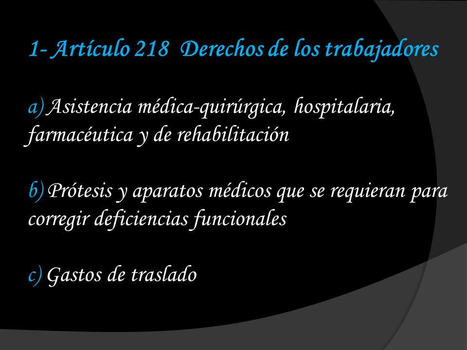 1- Artículo 218 Derechos de los trabajadores a) Asistencia médica-quirúrgica, hospitalaria, farmacéutica y de rehabilitación b) Prótesis y aparatos mé
