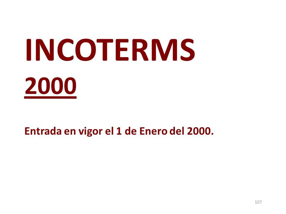 107 INCOTERMS 2000 Entrada en vigor el 1 de Enero del 2000.