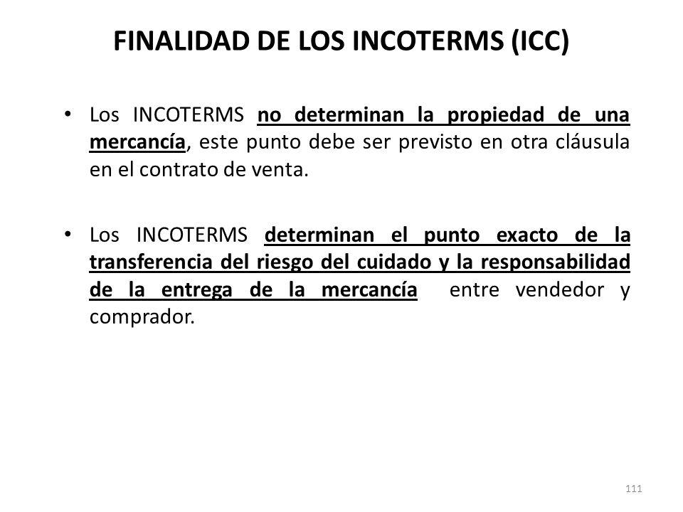 111 Los INCOTERMS no determinan la propiedad de una mercancía, este punto debe ser previsto en otra cláusula en el contrato de venta. Los INCOTERMS de