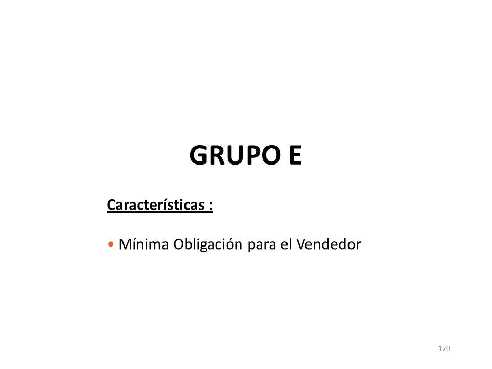 120 GRUPO E Características : Mínima Obligación para el Vendedor