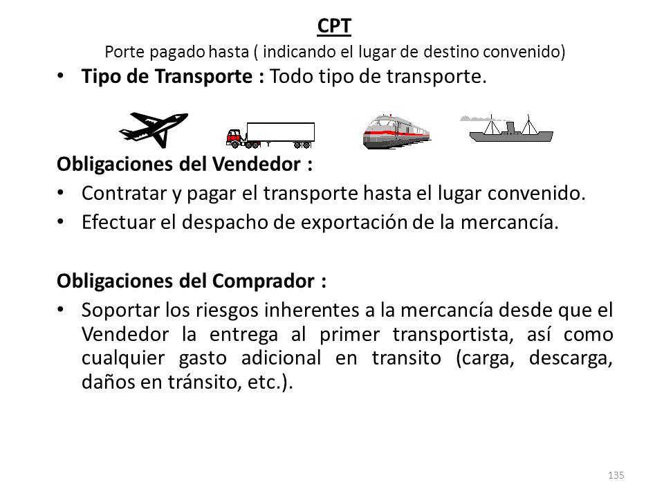 135 CPT Porte pagado hasta ( indicando el lugar de destino convenido) Tipo de Transporte : Todo tipo de transporte. Obligaciones del Vendedor : Contra