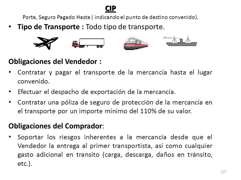 137 CIP Porte, Seguro Pagado Hasta ( indicando el punto de destino convenido). Tipo de Transporte : Todo tipo de transporte. Obligaciones del Vendedor