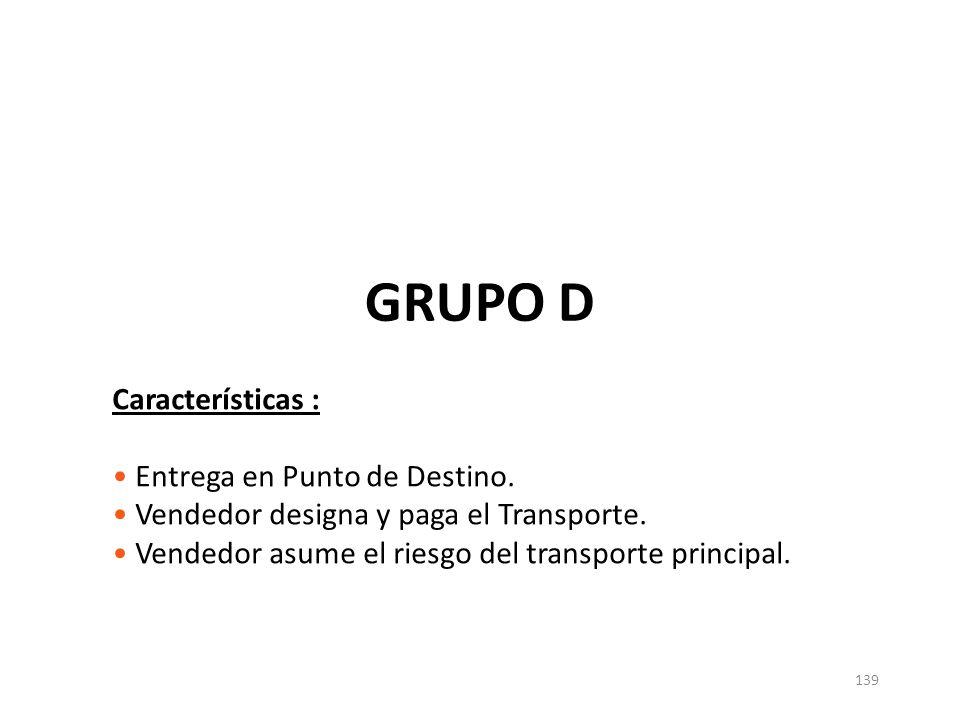 139 GRUPO D Características : Entrega en Punto de Destino. Vendedor designa y paga el Transporte. Vendedor asume el riesgo del transporte principal.