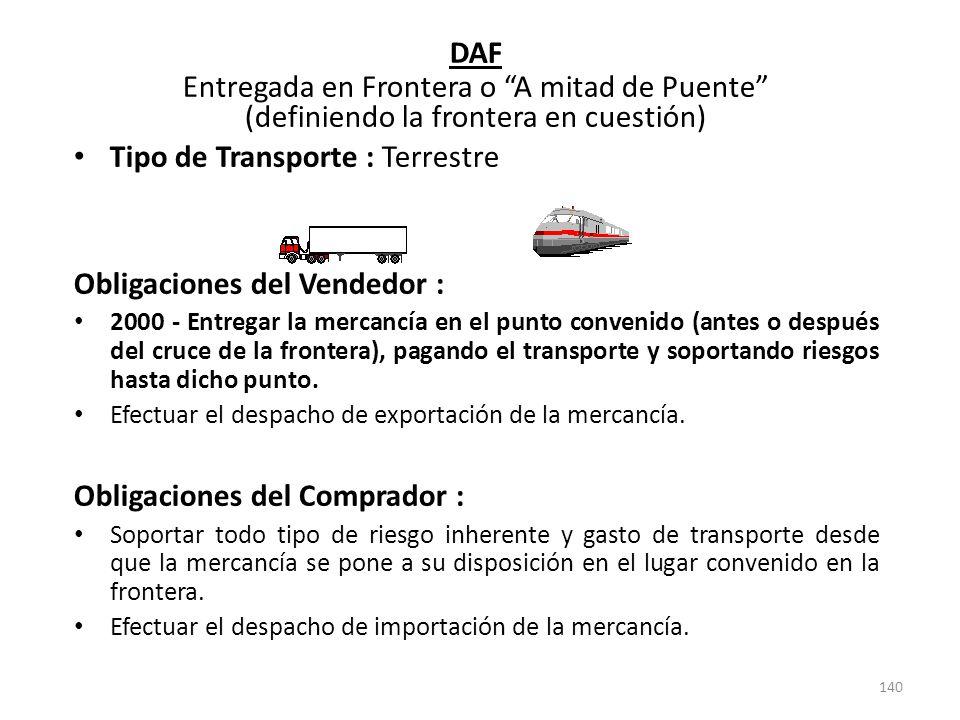 140 DAF Entregada en Frontera o A mitad de Puente (definiendo la frontera en cuestión) Tipo de Transporte : Terrestre Obligaciones del Vendedor : 2000