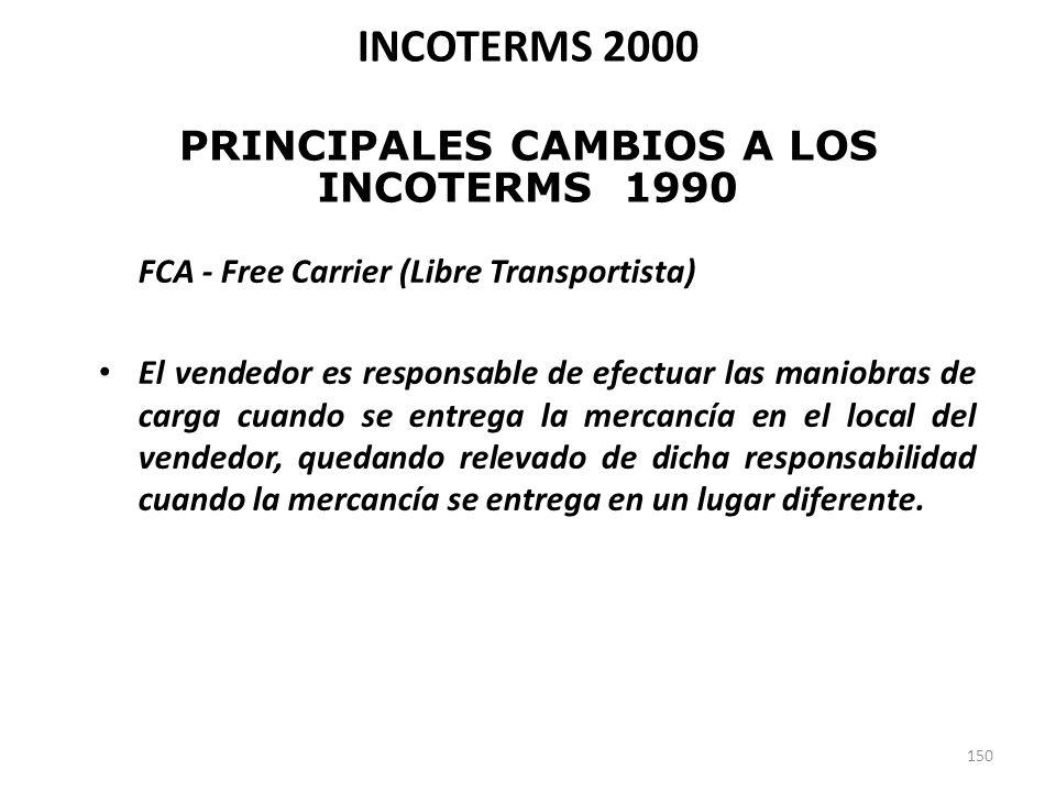 150 FCA - Free Carrier (Libre Transportista) El vendedor es responsable de efectuar las maniobras de carga cuando se entrega la mercancía en el local