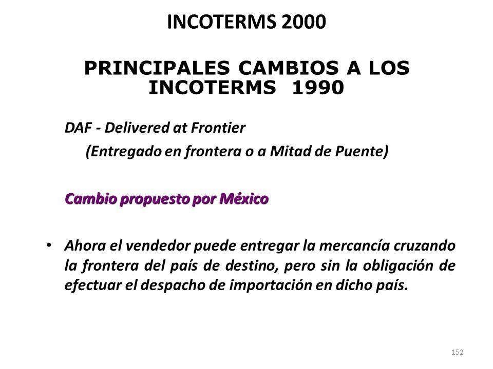 152 DAF - Delivered at Frontier (Entregado en frontera o a Mitad de Puente) Cambio propuesto por México Ahora el vendedor puede entregar la mercancía