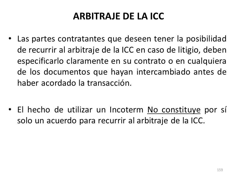 159 Las partes contratantes que deseen tener la posibilidad de recurrir al arbitraje de la ICC en caso de litigio, deben especificarlo claramente en s
