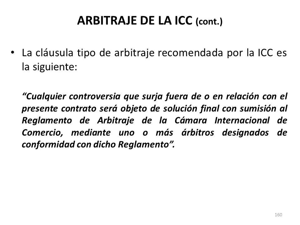 160 La cláusula tipo de arbitraje recomendada por la ICC es la siguiente: Cualquier controversia que surja fuera de o en relación con el presente cont