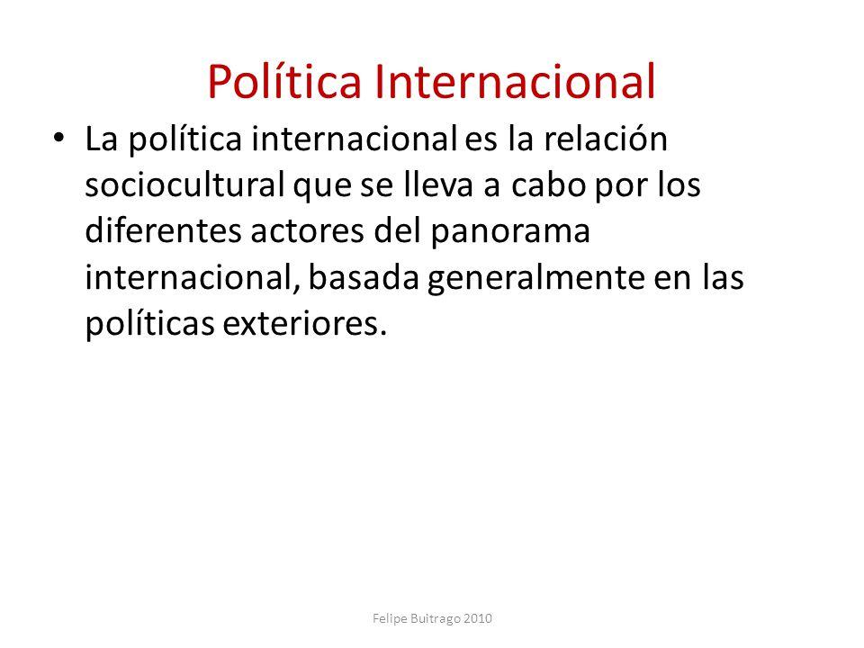 Política Internacional La política internacional es la relación sociocultural que se lleva a cabo por los diferentes actores del panorama internaciona