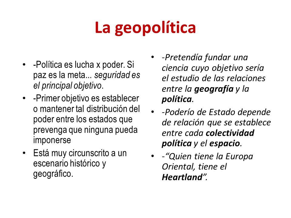 La geopolítica -Política es lucha x poder. Si paz es la meta... seguridad es el principal objetivo. -Primer objetivo es establecer o mantener tal dist