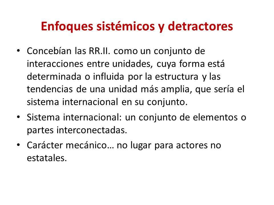 Enfoques sistémicos y detractores Concebían las RR.II. como un conjunto de interacciones entre unidades, cuya forma está determinada o influida por la