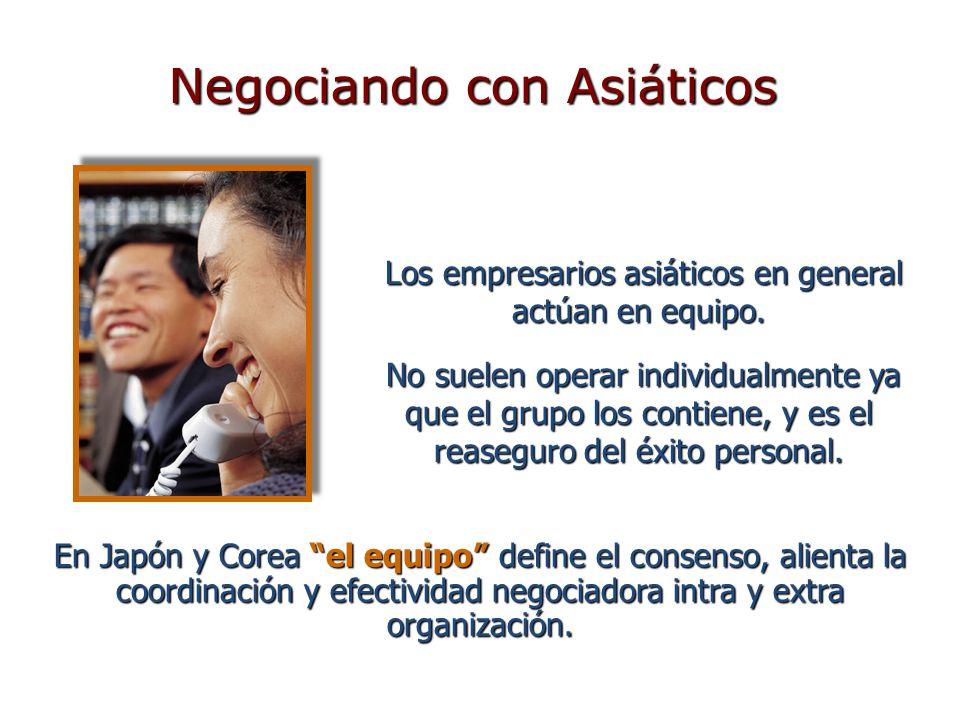 Los empresarios asiáticos en general actúan en equipo. Los empresarios asiáticos en general actúan en equipo. No suelen operar individualmente ya que