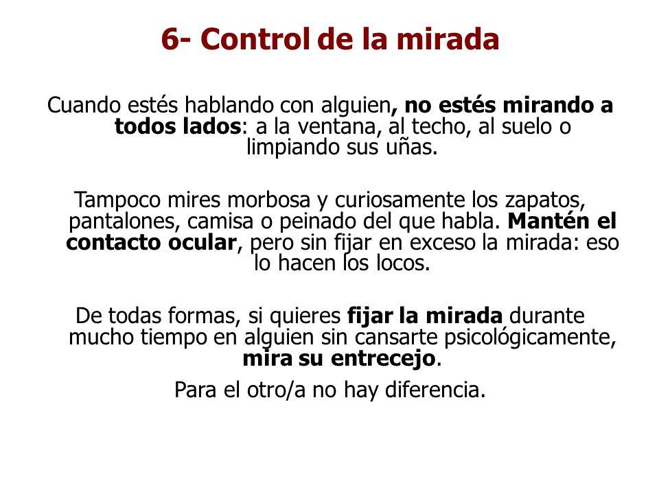 6- Control de la mirada Cuando estés hablando con alguien, no estés mirando a todos lados: a la ventana, al techo, al suelo o limpiando sus uñas. Tamp