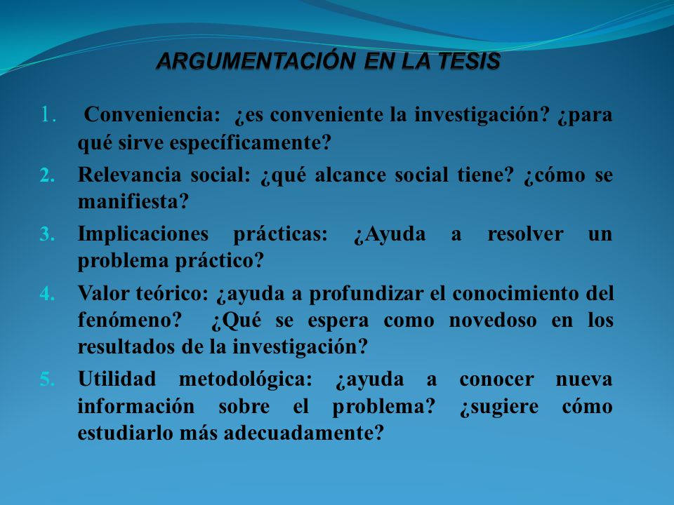 1. Conveniencia: ¿es conveniente la investigación? ¿para qué sirve específicamente? 2. Relevancia social: ¿qué alcance social tiene? ¿cómo se manifies