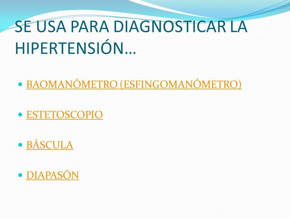 SE USA PARA DIAGNOSTICAR LA HIPERTENSIÓN… BAOMANÓMETRO (ESFINGOMANÓMETRO) ESTETOSCOPIO BÁSCULA DIAPASÓN