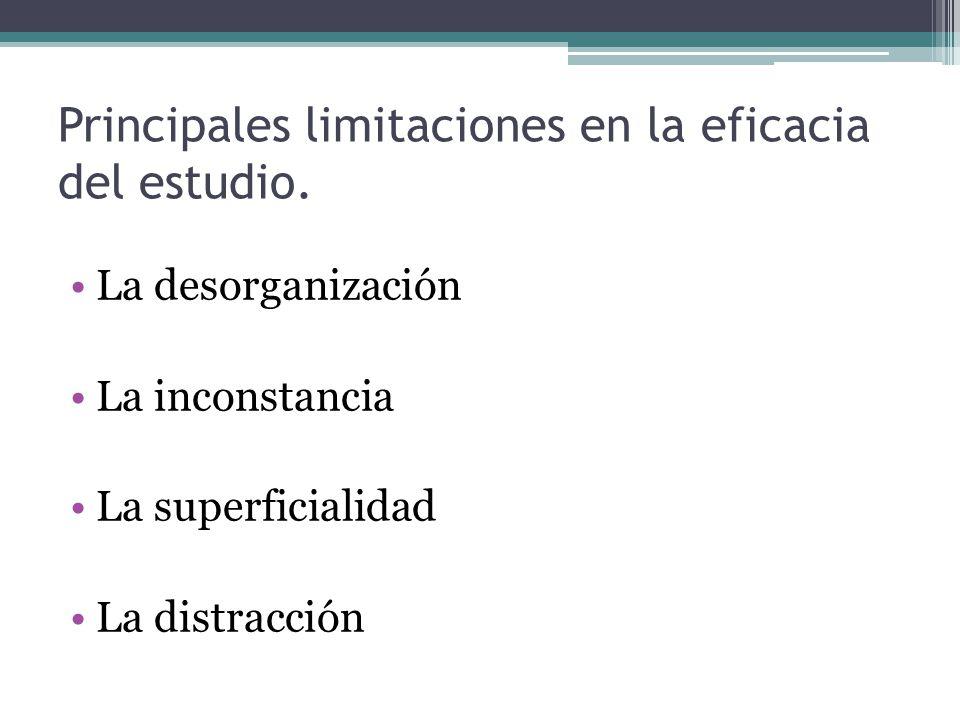 Principales limitaciones en la eficacia del estudio. La desorganización La inconstancia La superficialidad La distracción