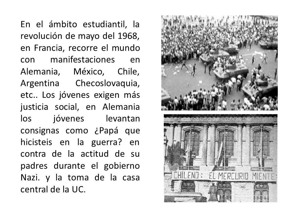 En el ámbito estudiantil, la revolución de mayo del 1968, en Francia, recorre el mundo con manifestaciones en Alemania, México, Chile, Argentina Checo