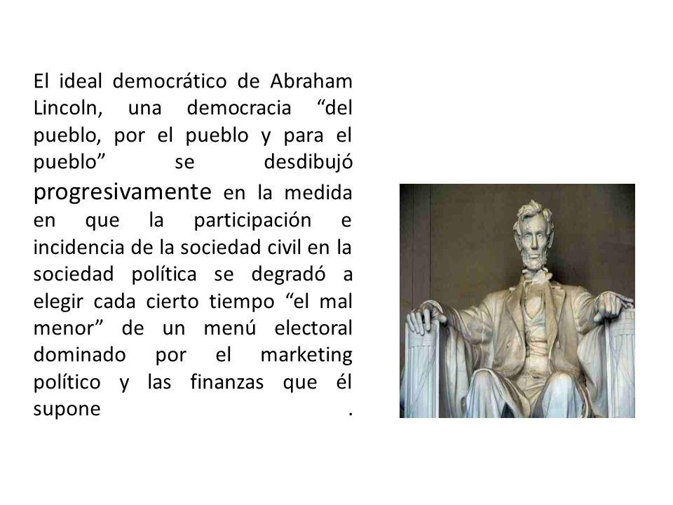 El ideal democrático de Abraham Lincoln, una democracia del pueblo, por el pueblo y para el pueblo se desdibujó progresivamente en la medida en que la