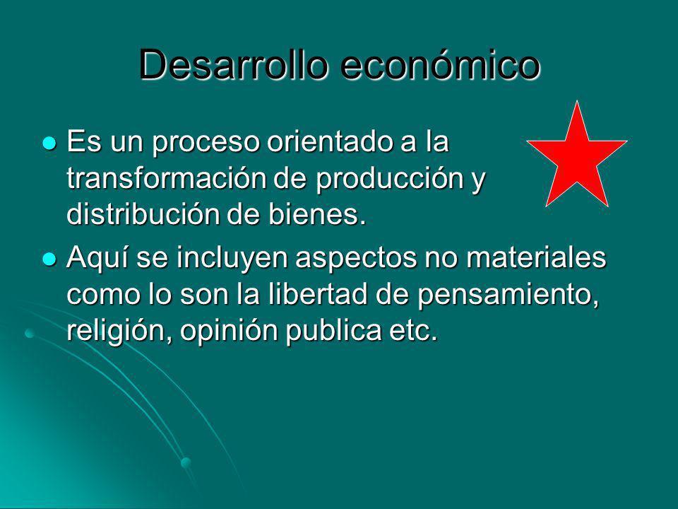 Desarrollo económico Es un proceso orientado a la transformación de producción y distribución de bienes. Es un proceso orientado a la transformación d