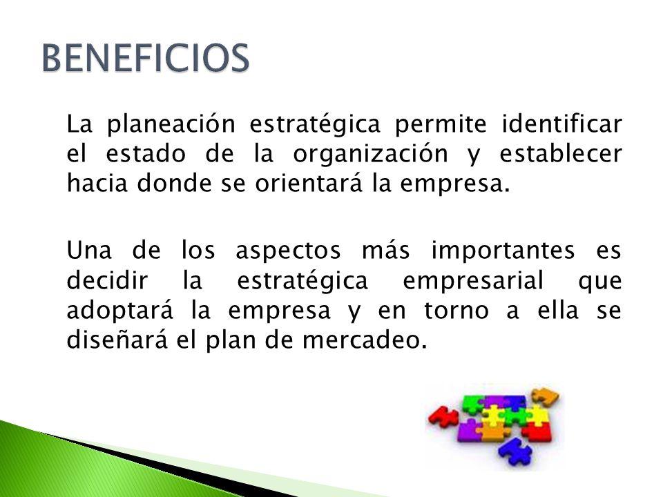 La planeación estratégica permite identificar el estado de la organización y establecer hacia donde se orientará la empresa.