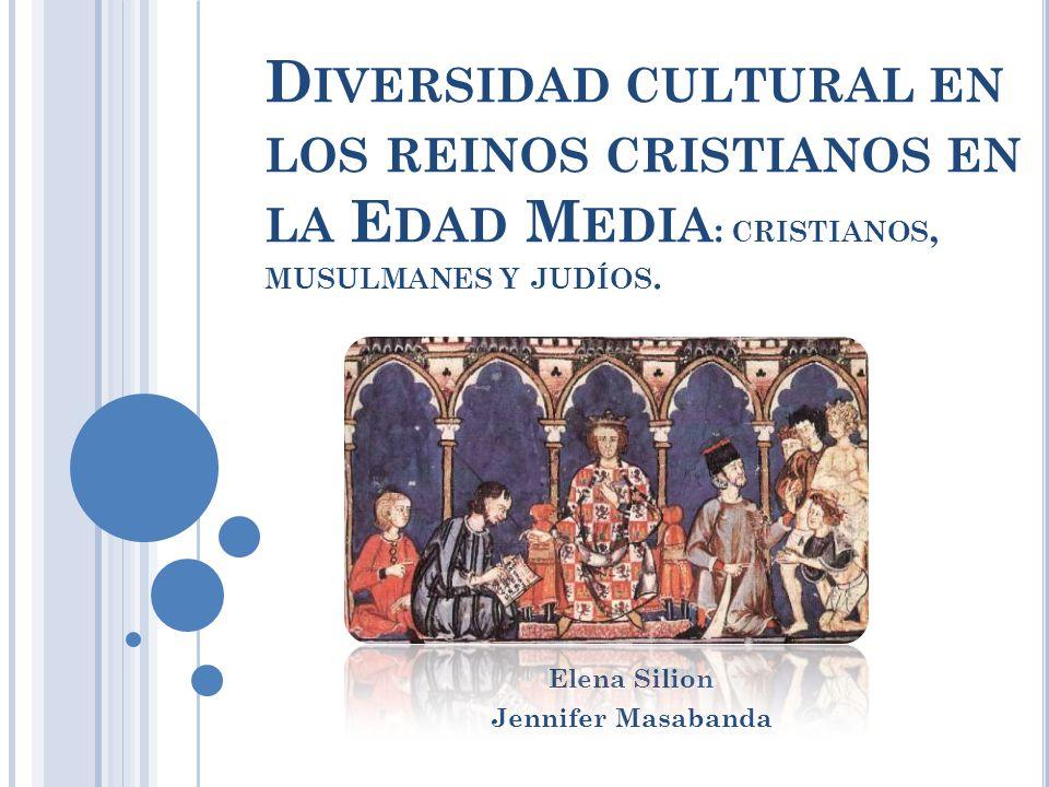 D IVERSIDAD CULTURAL EN LOS REINOS CRISTIANOS EN LA E DAD M EDIA : CRISTIANOS, MUSULMANES Y JUDÍOS.