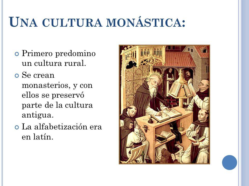U NA CULTURA MONÁSTICA : Primero predomino un cultura rural.